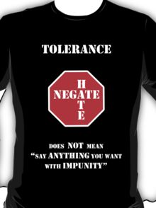 "Tolerance Does Not Mean ""Say Anything You Want with Impunity"" T-Shirt"