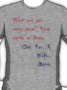 Buffy & Spike Quote - Out for a walk. Bitch. T-Shirt