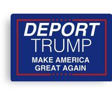 Deport Trump - Make America Great Again Canvas Print