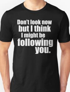 Don't Look Now! T-Shirt