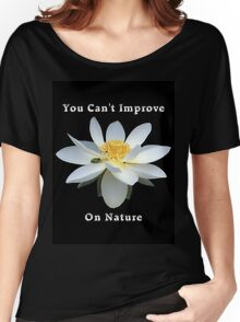 Lotus Flower You Can't Improve on Nature Women's Relaxed Fit T-Shirt