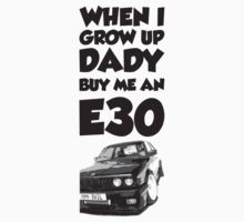 When I grow up dady buy me an E30 by GKuzmanov