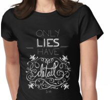 Only lies have detail. Womens Fitted T-Shirt