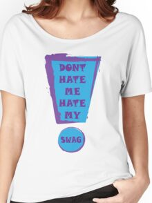 Dont Hate my SWAG!! Women's Relaxed Fit T-Shirt