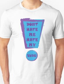 Dont Hate my SWAG!! T-Shirt