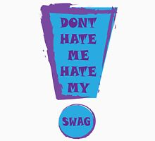 Dont Hate my SWAG!! Unisex T-Shirt