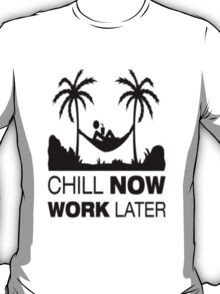 Chill Now Work Later T-Shirt