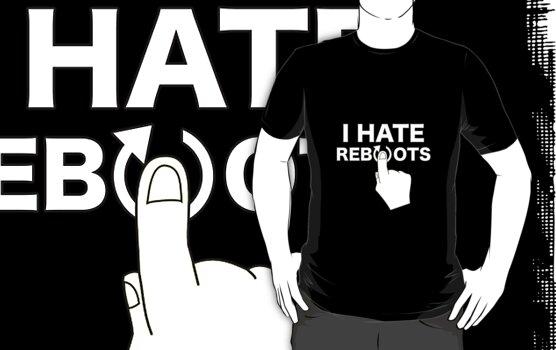 I Hate Reboots by burritohead