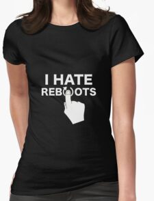 I Hate Reboots Womens Fitted T-Shirt
