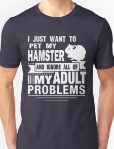 I JUST WANT TO PET MY HAMSTER Unisex T-Shirt