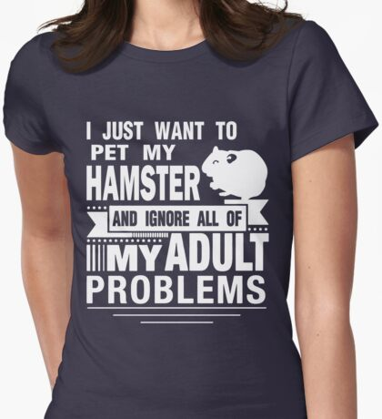 I JUST WANT TO PET MY HAMSTER Womens Fitted T-Shirt