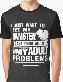 I JUST WANT TO PET MY HAMSTER Graphic T-Shirt
