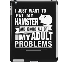 I JUST WANT TO PET MY HAMSTER iPad Case/Skin