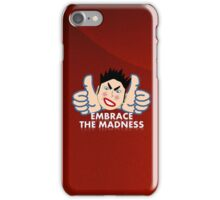 Embrace The Madness! iPhone Case/Skin