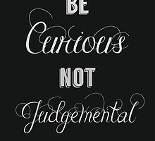 Be Curious Not Judgemental by oddhearts