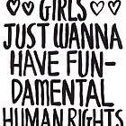 Girls Just Wanna Have Fun(damental Human Rights) by zarayow