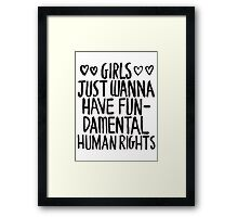 Girls Just Wanna Have Fun(damental Human Rights) Framed Print
