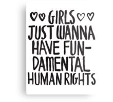 Girls Just Wanna Have Fun(damental Human Rights) Metal Print