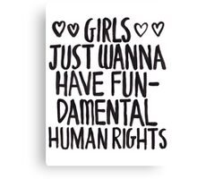 Girls Just Wanna Have Fun(damental Human Rights) Canvas Print