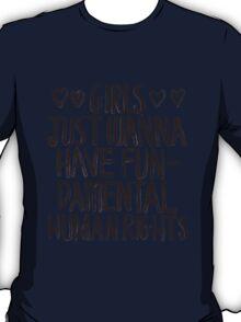 Girls Just Wanna Have Fun(damental Human Rights) T-Shirt