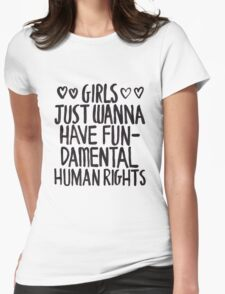Girls Just Wanna Have Fun(damental Human Rights) Womens Fitted T-Shirt