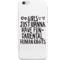 Girls Just Wanna Have Fun(damental Human Rights) iPhone Case/Skin