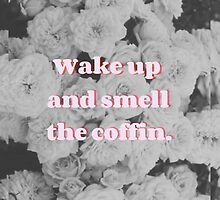 """Wake Up and Smell the Coffin"" by Olga Perelman"