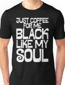 Just coffee for me Unisex T-Shirt