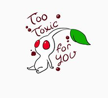 Too Toxic For You Unisex T-Shirt