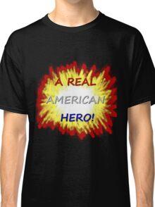 A Real American Hero! Classic T-Shirt