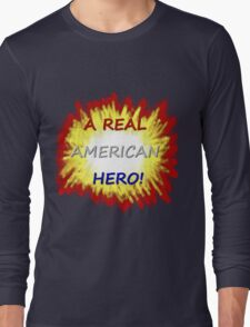A Real American Hero! Long Sleeve T-Shirt