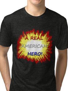 A Real American Hero! Tri-blend T-Shirt