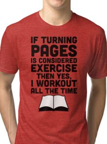 If Turning Pages Is Considered Exercise Tri-blend T-Shirt