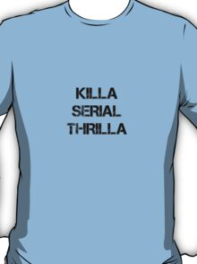 Killa Serial Thrilla T-Shirt