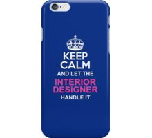 Keep Calm And Let The Interior Designer Handle It iPhone Case/Skin