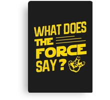 What does the force say? Canvas Print
