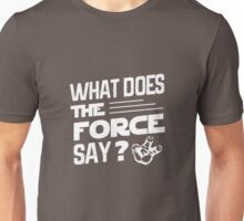 What does the force say? Unisex T-Shirt