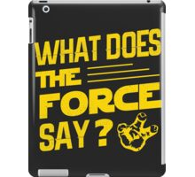 What does the force say? iPad Case/Skin