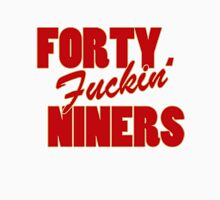 Forty F** Niners Unisex T-Shirt