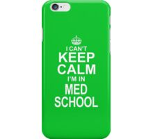 I Cant Keep Calm Im In Med School iPhone Case/Skin