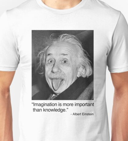 Imagination is more important than knowledge. Unisex T-Shirt