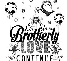 Let Your Brotherly Love Continue Design no. 14 by JenielsonDesign