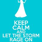 Keep Calm and Let The Storm Rage On (Elsa, Frozen) by graceonastring