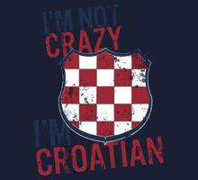 I'm Not CRAZY, I'm CROATIAN by Rudolf Odobasic