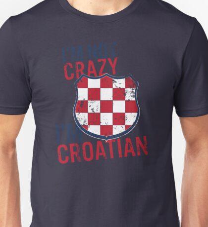 I'm Not CRAZY, I'm CROATIAN Unisex T-Shirt
