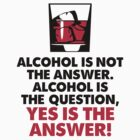 Alcohol Is Not The Answer by artpolitic