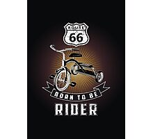 born to be rider Photographic Print