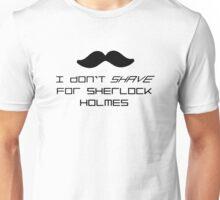 I Don't Shave for Sherlock Holmes (Sherlock Unisex T-Shirt