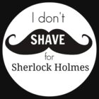 I don't shave for Sherlock Holmes by CazML