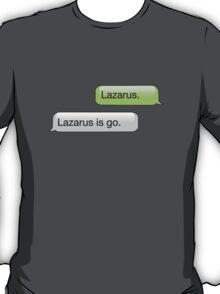 LAZARUS IS GO. T-Shirt